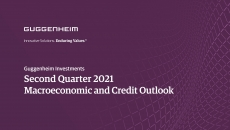 Guggenheim Investments Second Quarter 2021 Macroeconomic and Credit Outlook