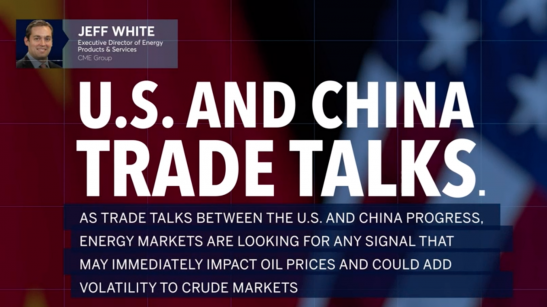 Energy Markets Are Watching U.S-China Trade...