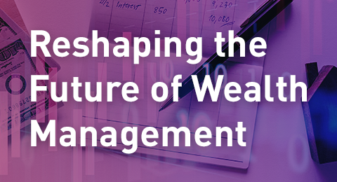 Reshaping the Future of Wealth Management
